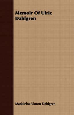 Memoir Of Ulric Dahlgren by Madeleine Vinton Dahlgren