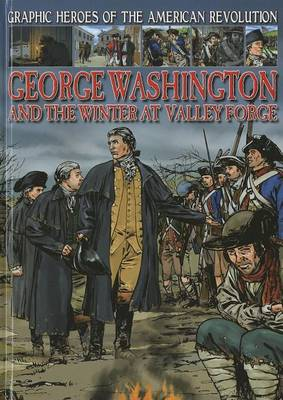 George Washington and the Winter at Valley Forge by Gary Jeffrey