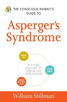 Conscious Parent's Guide To Asperger's Syndrome by William Stillman