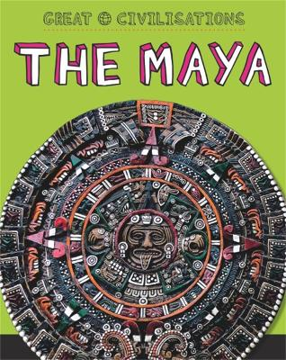 Great Civilisations: The Maya by Tracey Kelly