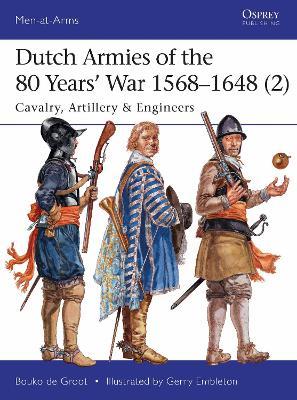 Dutch Armies of the 80 Years' War 1568-1648 2 by Bouko de Groot