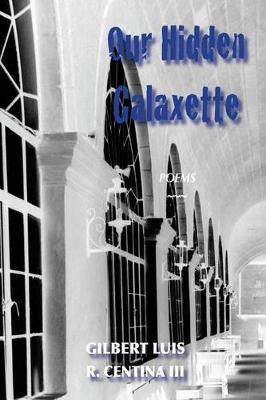 Our Hidden Galaxette by Gilbert Luis R Centina III
