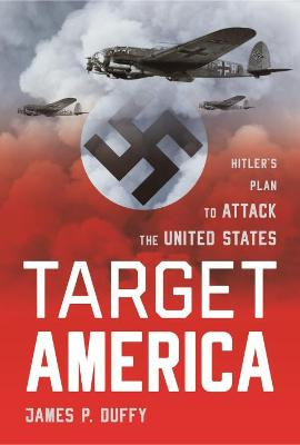 Target: America: Hitler'S Plan to Attack the United States by James Duffy