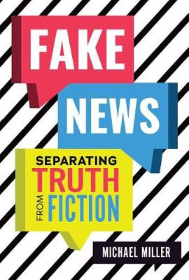 Fake News: Separating Truth from Fiction by Michael Miller
