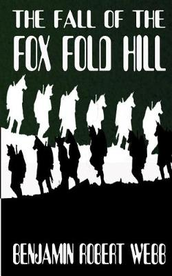 Fall of the Fox Fold Hill Book 1 by Benjamin Robert Webb