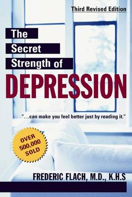 The The Secret Strength of Depression by Frederic F. Flach