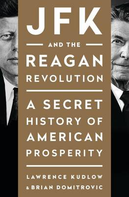 JFK and the Reagan Revolution by Lawrence Kudlow
