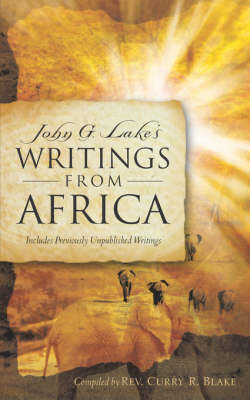 John G. Lake's Writings from Africa by Curry R Blake