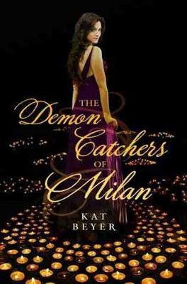 The Demon Catchers Of Milan by Kat Beyer