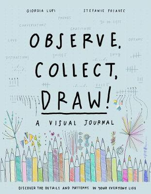 Observe, Collect, Draw! a Visual Journal by Giorgia Lupi