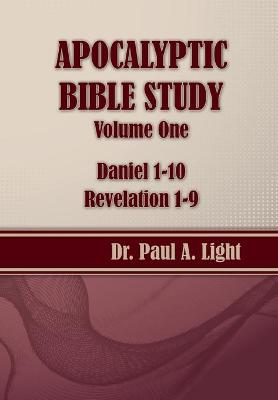 Apocalyptic Bible Study, Volume One: Daniel & Revelation by Paul a Light