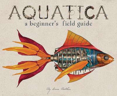 Aquatica: A Beginner's Field Guide by Mr. Lance Balchin