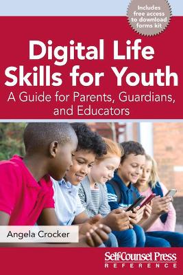 Digital Life Skills for Youth: A Guide for Parents, Guardians, and Educators by Angela Crocker