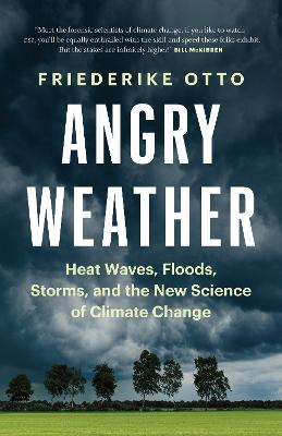 Angry Weather: Heat Waves, Floods, Storms, and the New Science of Climate Change by Friederike Otto