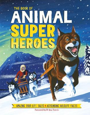 The Book of Animal Superheroes: Amazing True-Life Tales; Astounding Wildlife Facts book
