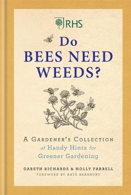 RHS Do Bees Need Weeds: A Gardener's Collection of Handy Hints for Greener Gardening by Holly Farrell