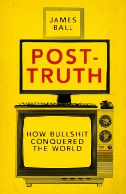 Post-Truth by James Ball