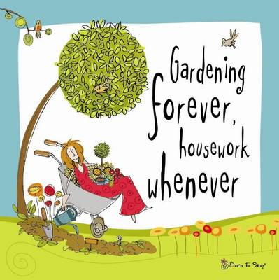 Gardening Forever... Housework Whenever book