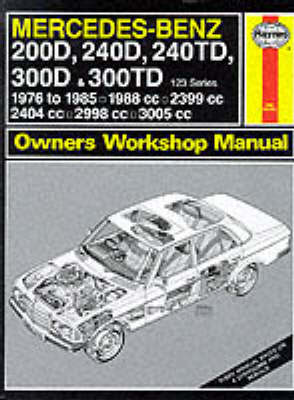 Mercedes-Benz 200D, 240D, 240TD, 300D and 300TD (123 Series) 1976-85 Owner's Workshop Manual by J. H. Haynes