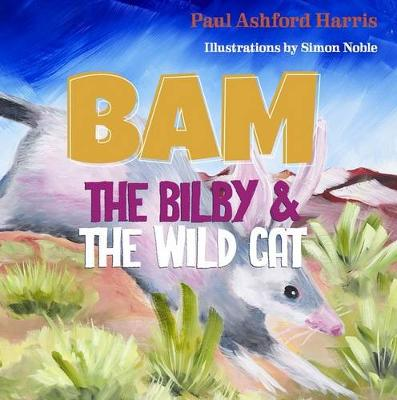 Bam the Bilby & the Wild Cat by Paul Ashford Harris