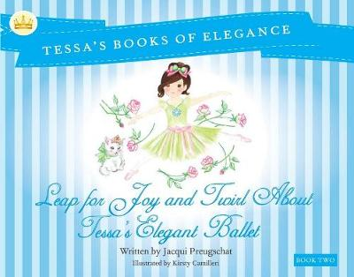 Leap for Joy and Twirl About Tessa's Elegent Ballet: Book 2 by Jacqui Preugschat