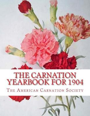 The Carnation Yearbook for 1904 by The American Carnation Society