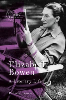 Elizabeth Bowen: A Literary Life by Patricia Laurence