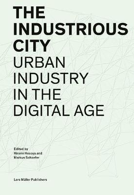 Industrious City: Urban Industry in the Digital Age book
