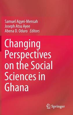 Changing Perspectives on the Social Sciences in Ghana by Samuel Agyei-Mensah