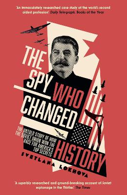 The Spy Who Changed History: The Untold Story of How the Soviet Union Won the Race for America's Top Secrets book