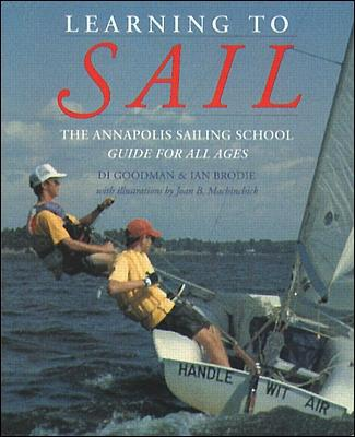 Learning to Sail: The Annapolis Sailing School Guide for Young Sailors of All Ages by Diane Goodman