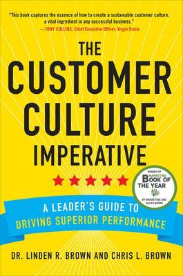 Customer Culture Imperative: A Leader's Guide to Driving Superior Performance book