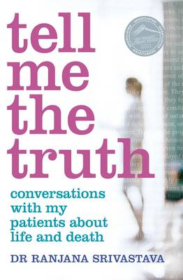Tell Me The Truth: Conversations With My Patients About LifeAnd Death by Ranjana Srivastava