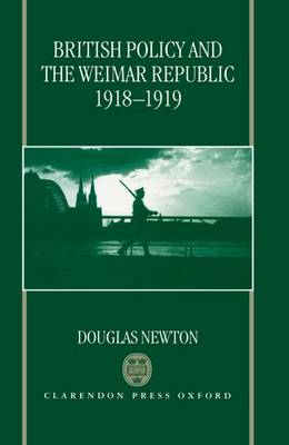 British Policy and the Weimar Republic, 1918-1919 by Douglas Newton
