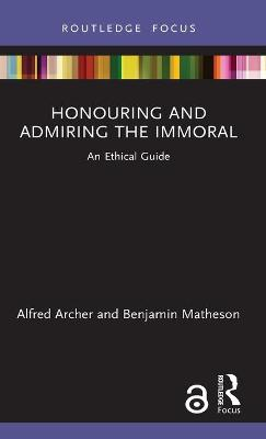 Honouring and Admiring the Immoral: An Ethical Guide book