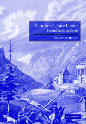Schubert's Late Lieder by Susan Youens