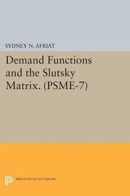 Demand Functions and the Slutsky Matrix. (PSME-7), Volume 7 book