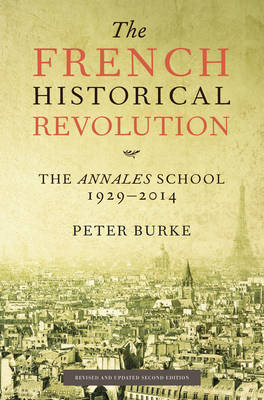 The French Historical Revolution - the Annales    School 2E by Peter Burke