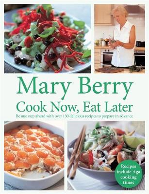 Cook Now, Eat Later by Mary Berry