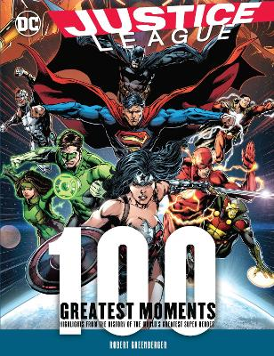 Justice League: 100 Greatest Moments by Robert Greenberger