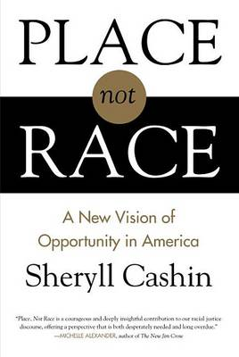 Place, Not Race by Sheryll Cashin