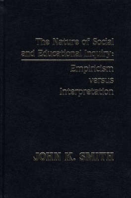 The Nature of Social and Educational Inquiry by John K. Smith