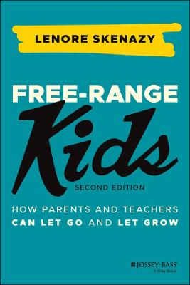 Free-Range Kids: How Parents and Teachers Can Let Go and Let Grow book