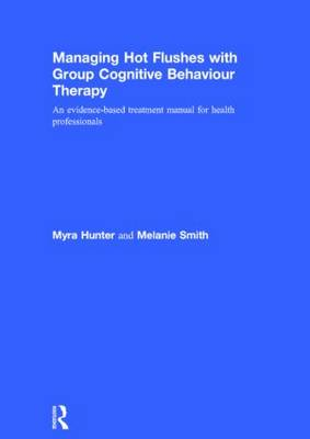 Managing Hot Flushes with Group Cognitive Behaviour Therapy by Myra Hunter