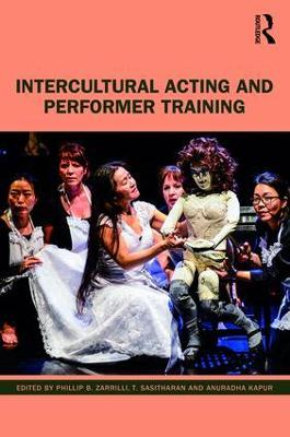 Intercultural Acting and Performer Training by Phillip B. Zarrilli