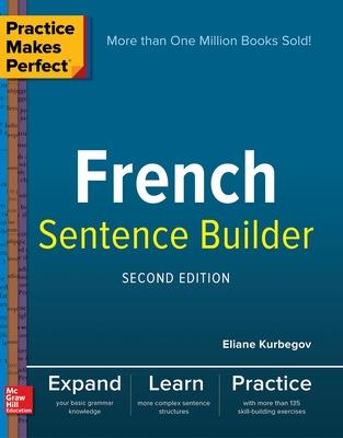 Practice Makes Perfect French Sentence Builder, Second Edition by Eliane Kurbegov
