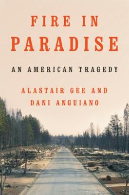 Fire in Paradise: An American Tragedy by Alastair Gee