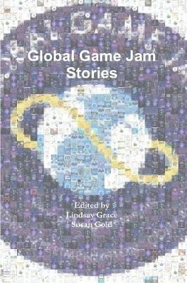 Global Game Jam Stories by Lindsay Grace