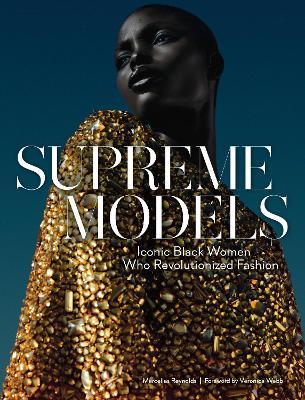 Supreme Models: Iconic Black Women Who Revolutionized Fashion by Marcellas Reynolds