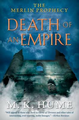 The Merlin Prophecy Book Two: Death of an Empire by M K Hume